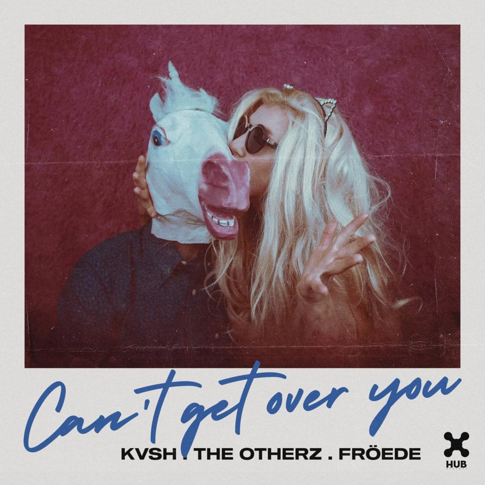 KVSH, The Otherz, FRÖEDE - Can't Get Over You